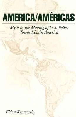 Image for America/Americas: Myth in the Making of U.S. Policy Toward Latin America: Myth in the Making of U.S. Policy Toward Latin America