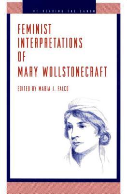 Feminist Interpretations of Mary Wollstonecraft (Re-Reading the Canon)