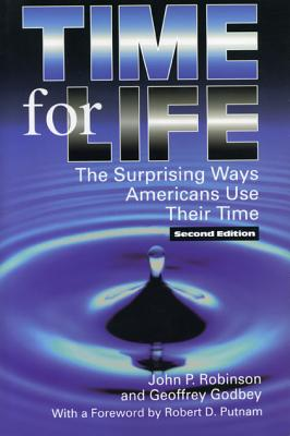 Time for Life: The Surprising Ways Americans Use Their Time, Robinson, John P., and Geoffrey Godbey