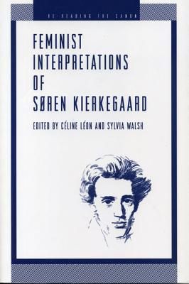 Feminist Interpretations of S�ren Kierkegaard (Re-Reading the Canon), Celine Leon
