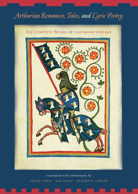 Image for Arthurian Romances, Tales, and Lyric Poetry: The Complete Works of Hartmann von Aue
