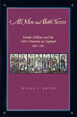 All Men and Both Sexes: Gender, Politics, and the False Universal in England, 1640-1832, Smith, Hilda L.