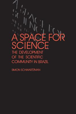 A Space for Science: The Development of the Scientific Community in Brazil, Schwartzman, Simon