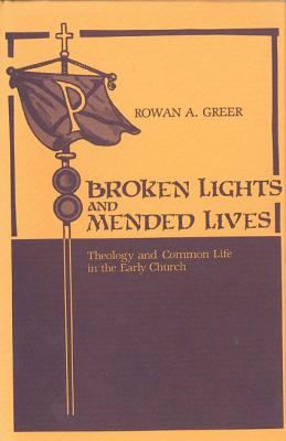 Image for Broken Lights and Mended Lives: Theology and Common Life in the Early Church