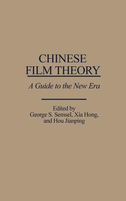 Chinese Film Theory: A Guide to the New Era, Hong, Xia; Jianping, Hou; Semsel, George S.