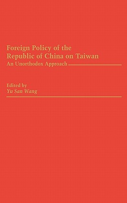 Image for Foreign Policy of the Republic of China on Taiwan: An Unorthodox Approach
