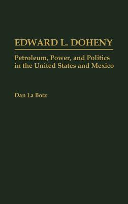 Image for Edward L. Doheny: Petroleum, Power, and Politics in the United States and Mexico