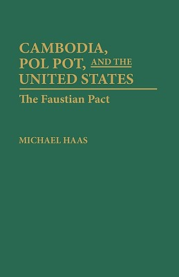 Cambodia, Pol Pot, and the United States: The Faustian Pact (Leaders; 7), Haas, Michael