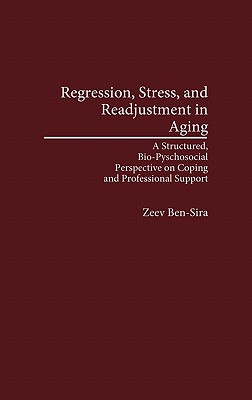 Regression, Stress, and Readjustment in Aging: A Structured, Bio-Psychosocial Perspective on Coping and Professional Support, Ben-Sira, Zeev