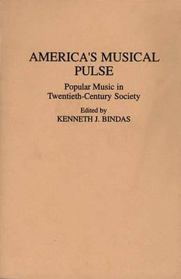 Image for America's Musical Pulse: Popular Music In Twentieth-Century Society (Contributions to the Study of Popular Culture)