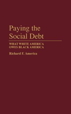 Paying the Social Debt: What White America Owes Black America, America, Richard F.
