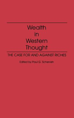 Wealth in Western Thought: The Case For and Against Riches, Schervish Director, Paul G.
