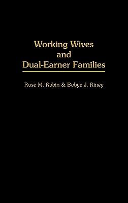 Working Wives and Dual-Earner Families, Riney, Bobye J; Rubin, Rose
