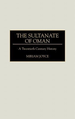 The Sultanate of Oman: A Twentieth Century History (Contributions to the Study of Mass), Joyce, Miriam