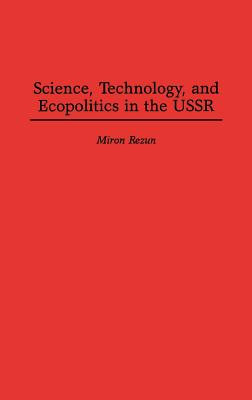 Science, Technology, and Ecopolitics in the USSR, Rezun, Miron