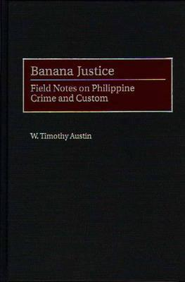 Image for Banana Justice: Field Notes on Philippine Crime and Custom