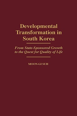 Developmental Transformation in South Korea: From State-Sponsored Growth to the Quest for Quality of Life, Suh, Moon-Gi