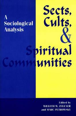 Sects, Cults, and Spiritual Communities: A Sociological Analysis, Petrowsky, Marc; Zellner, William W.