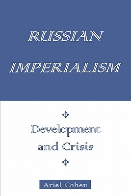 Russian Imperialism: Development and Crisis, Cohen, Ariel