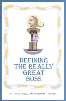 Defining the Really Great Boss, Dealy, Milton D; Thomas, Andrew R.