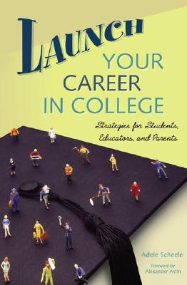 Image for Launch Your Career in College: Strategies for Students, Educators, and Parents
