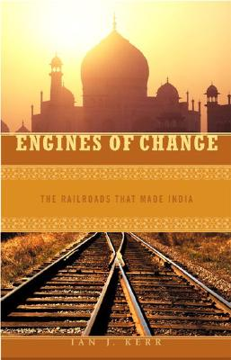 Engines of Change: The Railroads That Made India (Moving Through History: Transportation and Society), Kerr, Ian J.