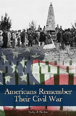 Americans Remember Their Civil War (Reflections on the Civil War Era), Gannon, Barbara A.