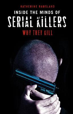 Inside the Minds of Serial Killers: Why They Kill, Ramsland, Katherine