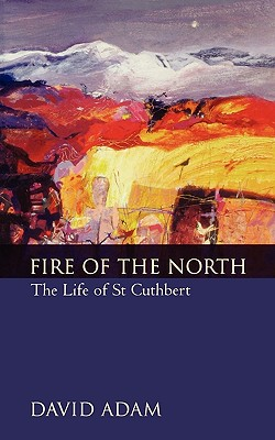 Image for Fire of the North: The Life of St. Cuthbert