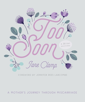 Image for Too Soon: A Mother's Journey through Miscarriage: A 30-Day Devotional
