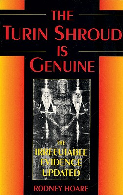 Image for The Turin Shroud Is Genuine: The Irrefutable Evidence