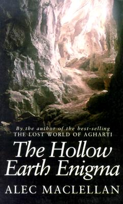 The Hollow Earth Enigma (Mysteries of the Universe), Alec MacLellan