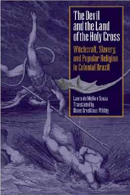 Image for The Devil and the Land of the Holy Cross: Witchcraft, Slavery, and Popular Religion in Colonial Brazil (Llilas Translations from Latin America Series)