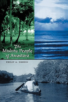Image for The Miskitu People of Awastara (Llilas New Interpretations of Latin America Series)