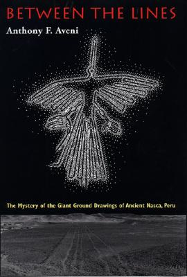 Between the Lines: The Mystery of the Giant Ground Drawings of Ancient Nasca, Peru, Aveni, Anthony F.