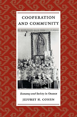 Cooperation and Community: Economy and Society in Oaxaca, Cohen, Jeffrey H.