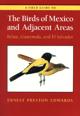 A Field Guide to the Birds of Mexico and Adjacent Areas: Belize, Guatemala, and El Salvador, Third Edition (Corrie Herring Hooks), Edwards, Ernest Preston