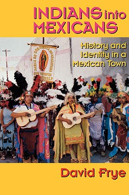 Image for Indians into Mexicans: History and Identity in a Mexican Town