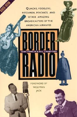 Image for BORDER RADIO QUACKS, YODELERS, PITCHMEN, PSYCHICS, AND OTHER AMAZING BROADCASTERS...