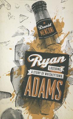 Ryan Adams: Losering, a Story of Whiskeytown (American Music (University of Texas)), Menconi, David