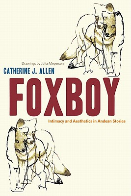 Image for Foxboy: Intimacy and Aesthetics in Andean Stories (Joe R. and Teresa Lozano Long Series in Latin American and Latino Art and Culture)