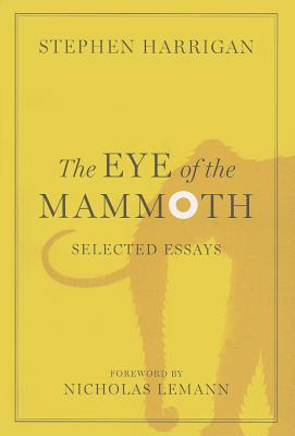 The Eye of the Mammoth: Selected Essays (Jack and Doris Smothers Series in Texas History, Life, and Culture), Harrigan, Stephen