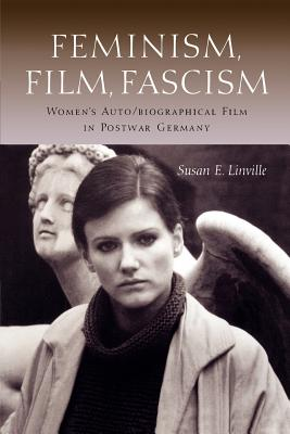 Feminism, Film, Fascism: Women's Auto/Biographical Film in Postwar Germany, Linville, Susan E.