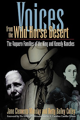 Voices From The Wild Horse Desert: The Vaquero Families Of The King And Kenedy Ranches, Monday,Jane Clements/Colley,Betty Bailey/ Crimm,A. Carolina/ Kelberg
