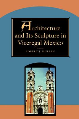 Image for Architecture and Its Sculpture in Viceregal Mexico