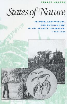 Image for States of Nature: Science, Agriculture, and Environment in the Spanish Caribbean, 1760-1940