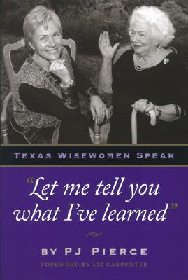"Image for ""Let me tell you what I've learned:"" Texas Wisewomen Speak (Louann Atkins Temple Women and Culture Series, Book Four)"