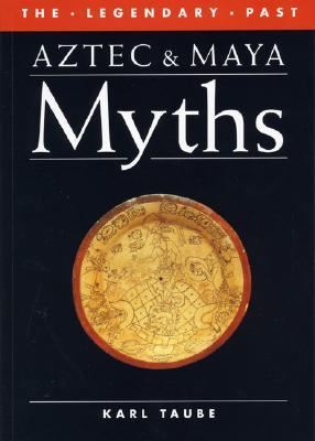Aztec and Maya Myths, KARL TAUBE