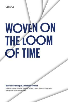 Image for Woven on the Loom of Time: Stories by Enrique Anderson-Imbert (Texas Pan American Series)