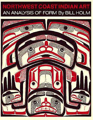 Northwest Coast Indian Art: An Analysis of Form (Thomas Burke Memorial Washington State M), Holm, Bill